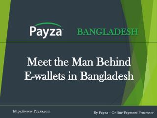 The Entrepreneur behind Payza E-wallet in Bangladesh
