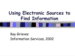Using Electronic Sources to Find Information