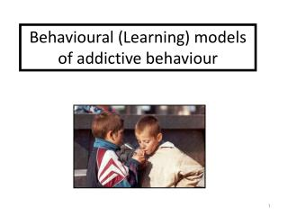 Behavioural (Learning) models of addictive behaviour