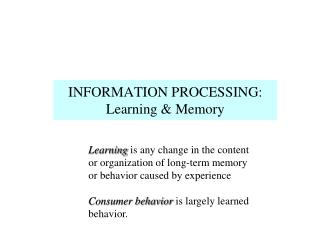 INFORMATION PROCESSING: Learning & Memory