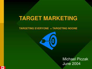 TARGET MARKETING TARGETING EVERYONE  = TARGETING NOONE