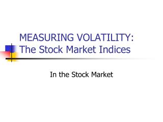 MEASURING VOLATILITY: The Stock Market Indices
