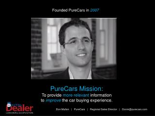 PureCars Mission: To provide  more relevant  information