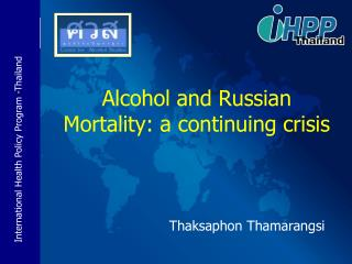 Alcohol and Russian Mortality: a continuing crisis