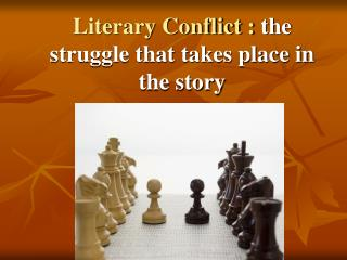 Literary Conflict :  the struggle that takes place in the story