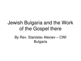Jewish Bulgaria and the Work of the Gospel there