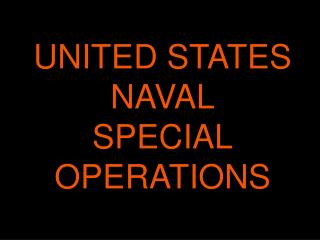 UNITED STATES  NAVAL SPECIAL OPERATIONS