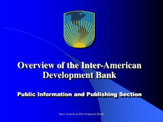 Overview of the Inter-American Development Bank Public Information and Publishing Section