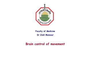 Faculty of Medicine Dr Zaïd Mansour Brain control of movement