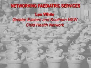 NETWORKING PAEDIATRIC SERVICES