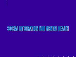 SOCIAL INTEGRATION AND MENTAL HEALTH