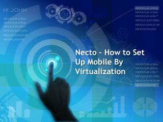 Necto – How to Set Up Mobile By Virtualization