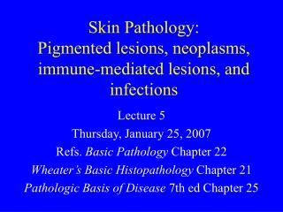 Skin Pathology: Pigmented lesions, neoplasms, immune-mediated lesions, and infections