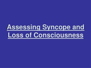 Assessing Syncope and Loss of Consciousness
