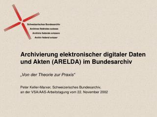 Archivierung elektronischer digitaler Daten und Akten (ARELDA) im Bundesarchiv