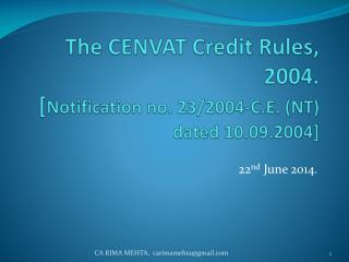 The CENVAT Credit Rules, 2004. [ Notification no. 23/2004-C.E. (NT) dated 10.09.2004]