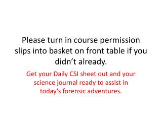 Please turn in course permission slips into basket on front table if you didn't already.