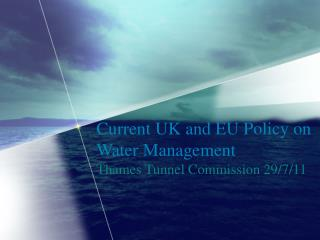 Current UK and EU Policy on Water Management