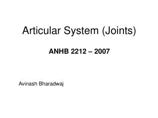 Articular System (Joints) ANHB 2212 – 2007
