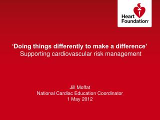'Doing things differently to make a difference' Supporting cardiovascular risk management