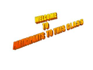 WELCOME TO PARTICIPANTS  TO THIS CLASS