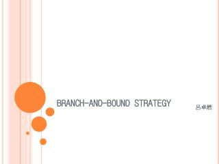 BRANCH-AND-BOUND STRATEGY