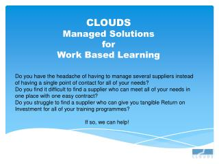 CLOUDS Managed Solutions for Work Based Learning