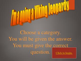 I'm a going a Viking Jeopardy