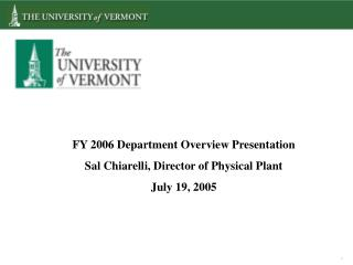 FY 2006 Department Overview Presentation Sal Chiarelli, Director of Physical Plant July 19, 2005