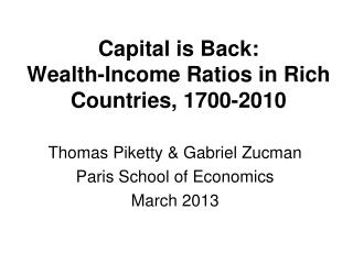 Capital is Back:  Wealth-Income Ratios in Rich Countries, 1700-2010