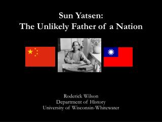 Sun  Yatsen : The Unlikely Father of a Nation
