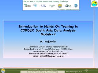 Introduction to Hands On Training in  CORDEX South Asia Data Analysis Module-2  M.  Mujumdar