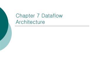 Chapter 7 Dataflow Architecture