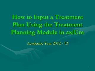 How to Input a Treatment Plan Using the Treatment Planning Module in axiUm