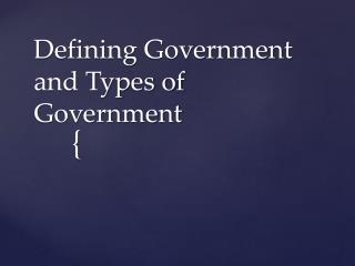 Defining Government and Types of Government