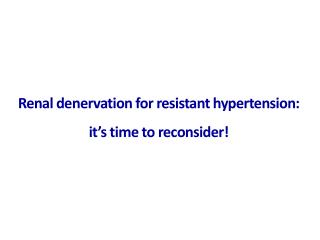 Renal  denervation  for  resistant  h ypertension: it's time to reconsider!