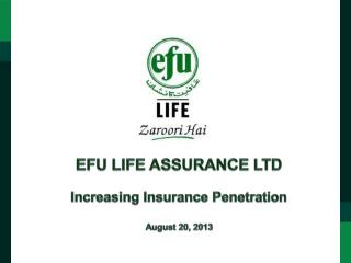 EFU LIFE ASSURANCE LTD Increasing Insurance Penetration August 20, 2013