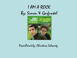I AM A ROCK By: Simon & Garfunkel