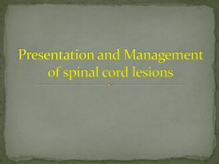 Presentation and Management of spinal cord lesions