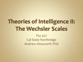 Theories of Intelligence II: The Wechsler Scales