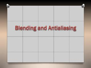 Blending and  Antialiasing