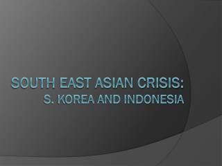 South East Asian Crisis: S. Korea and Indonesia