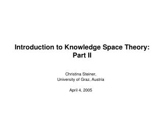 Introduction to Knowledge Space Theory: Part II