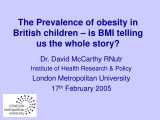 The Prevalence of obesity in British children – is BMI telling us the whole story?