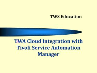 TWA Cloud Integration with Tivoli Service Automation Manager