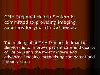 CMH Regional Health System is committed to providing imaging solutions for your clinical needs.