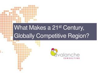 What M akes  a  21 st  Century, Globally Competitive Region?