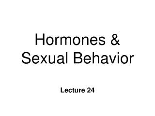 Hormones &  Sexual Behavior
