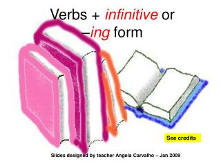Verbs +  infinitive  or  – ing  form