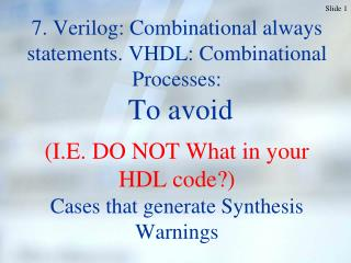 7. Verilog: Combinational always statements. VHDL: Combinational Processes:  To avoid